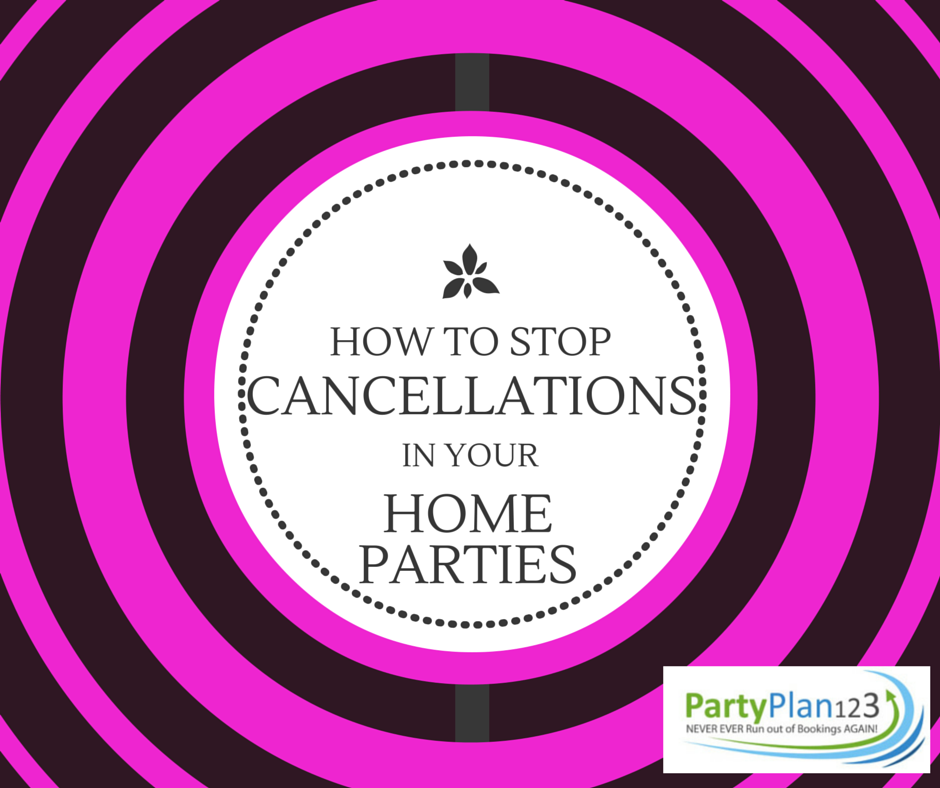 how to stop cancellations in your home parties
